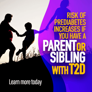 The risk of prediabetes increased if you have a parent or sibling with T2D