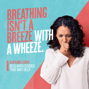 Breathing isn't a breeze with a wheeze. Explore COPD research studies that may help
