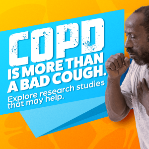 COPD is more than a cough. Explore research studies that may help